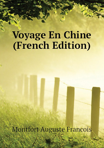 Montfort Auguste Francois Voyage En Chine (French Edition)