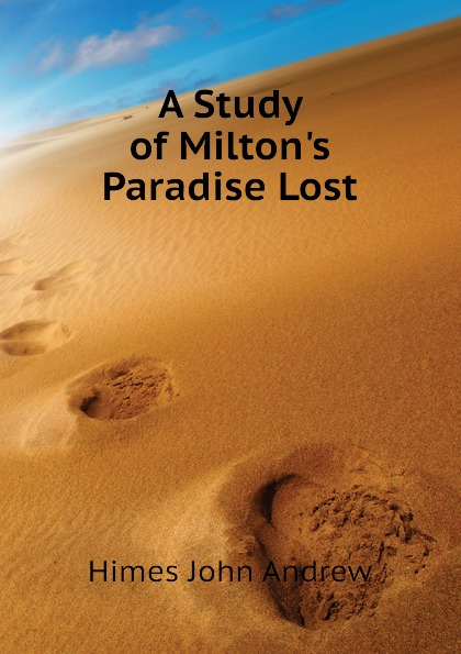 Himes John Andrew A Study of Miltons Paradise Lost