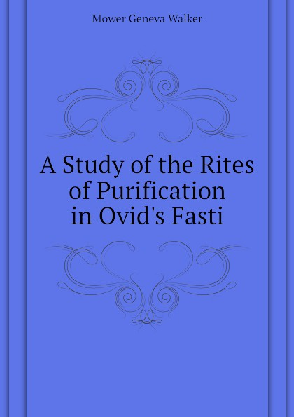 A Study of the Rites of Purification in Ovids Fasti