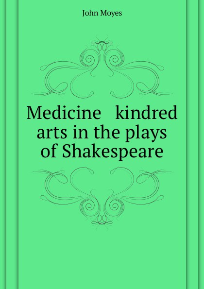 J. Moyes Medicine and kindred arts in the plays of Shakespeare moyes j night music