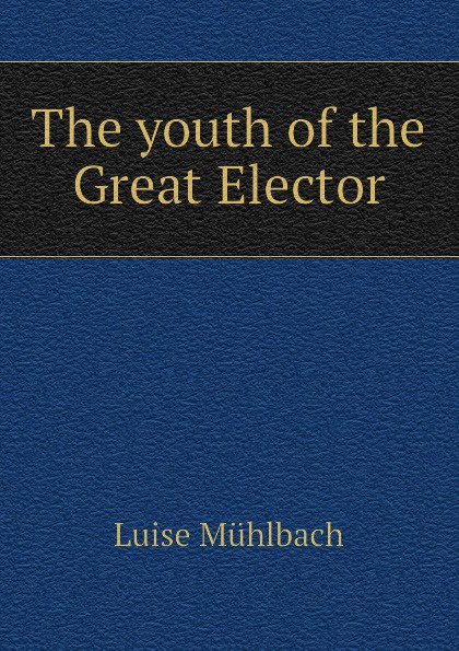 Luise Mühlbach The youth of the Great Elector