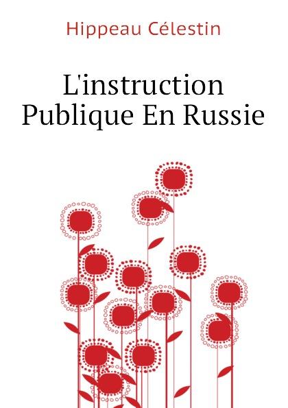Hippeau Célestin Linstruction Publique En Russie hippeau célestin linstruction publique en angleterre french edition