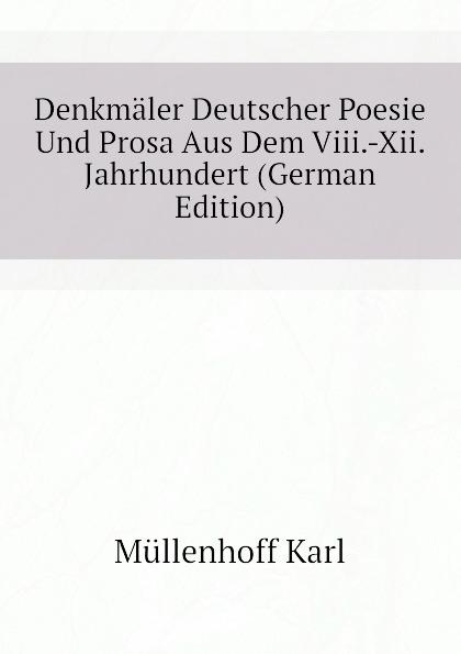 Müllenhoff Karl Denkmaler Deutscher Poesie Und Prosa Aus Dem Viii.-Xii. Jahrhundert (German Edition)