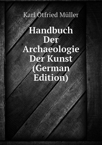 Müller Karl Otfried Handbuch Der Archaeologie Der Kunst (German Edition) kärcher karl handbuch der alten classischen geographie german edition
