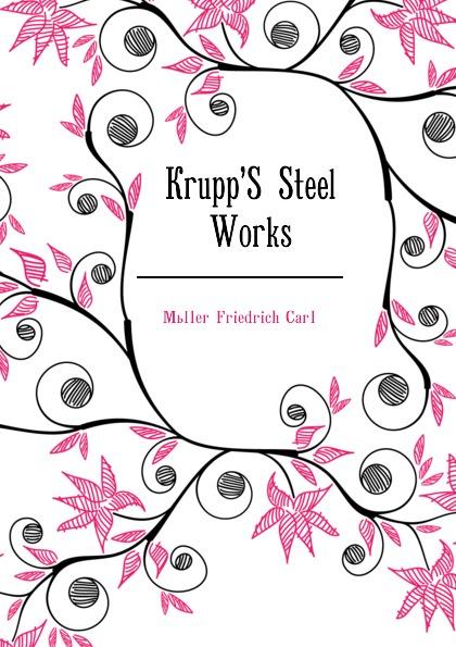 KruppS Steel Works Эта книга — репринт оригинального...