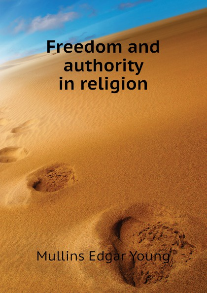 Mullins Edgar Young Freedom and authority in religion