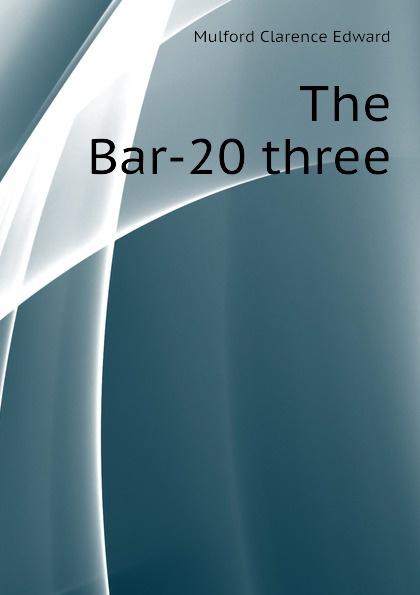 Mulford Clarence Edward The Bar-20 three
