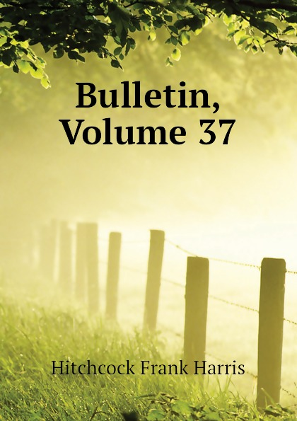 Bulletin, Volume 37. Hitchcock Frank Harris