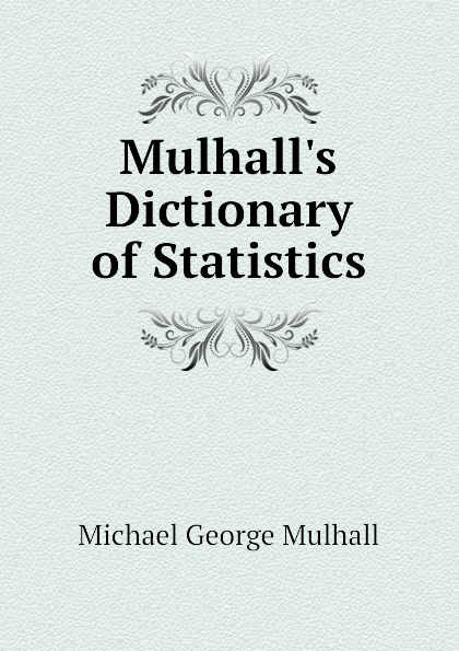 Mulhalls Dictionary of Statistics. Mulhall Michael George