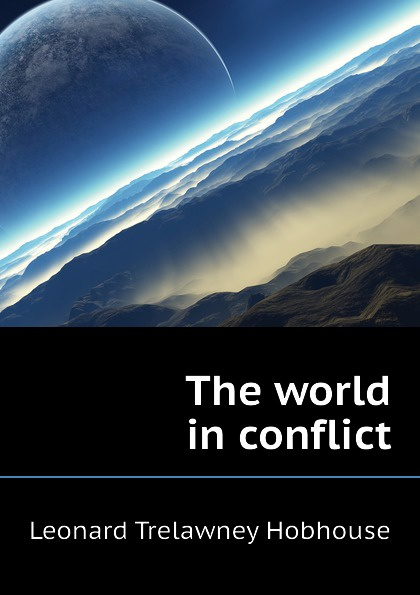L.T. Hobhouse The world in conflict