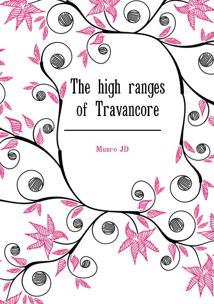 Munro JD The high ranges of Travancore jd mcpherson jd mcpherson let the good times roll