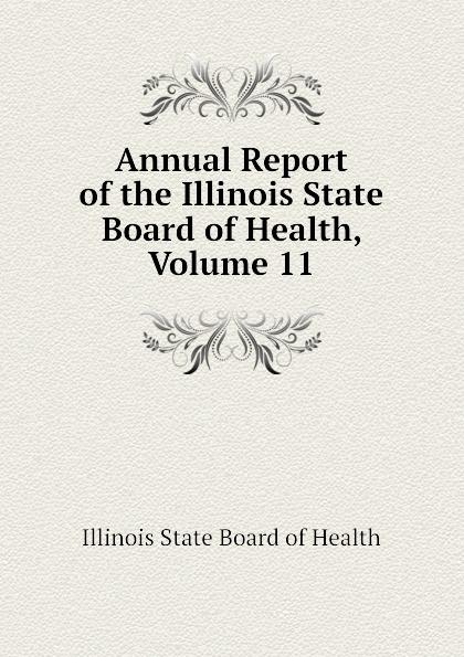 Illinois State Board of Health Annual Report of the Illinois State Board of Health, Volume 11