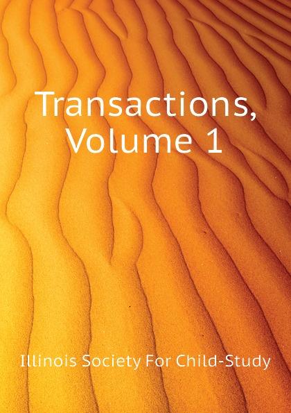 Illinois Society For Child-Study Transactions, Volume 1