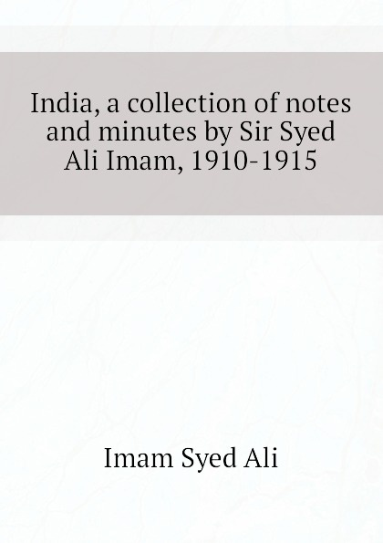 Imam Syed Ali India, a collection of notes and minutes by Sir Syed Ali Imam, 1910-1915 недорго, оригинальная цена