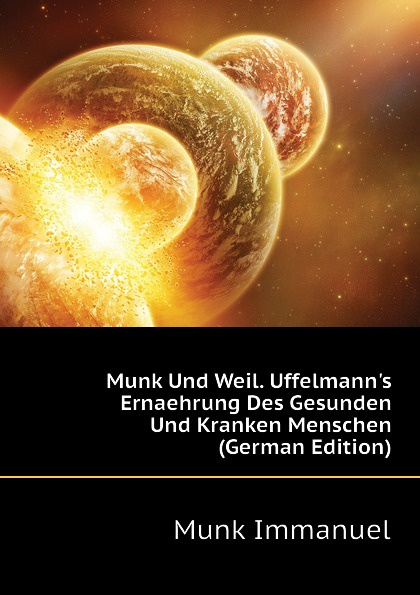 лучшая цена Munk Immanuel Munk Und Weil. Uffelmann.s Ernaehrung Des Gesunden Und Kranken Menschen (German Edition)