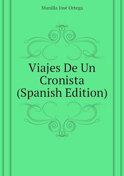 Viajes De Un Cronista (Spanish Edition)