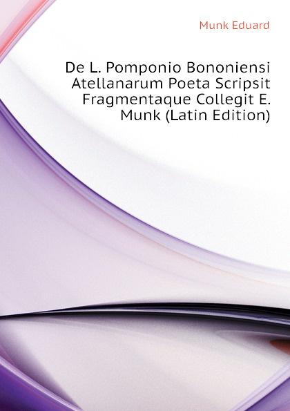 Munk Eduard De L. Pomponio Bononiensi Atellanarum Poeta Scripsit Fragmentaque Collegit E. Munk (Latin Edition) цена