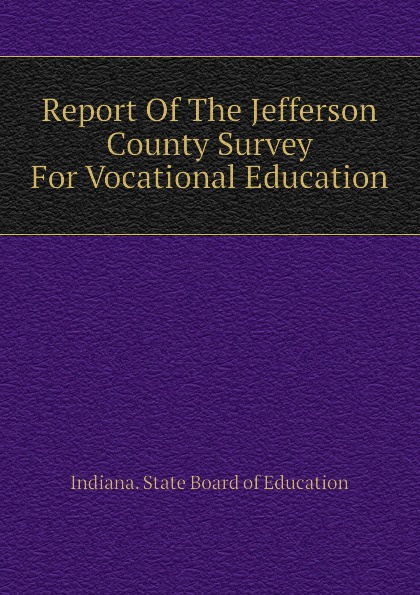 Indiana. State Board of Education Report Of The Jefferson County Survey For Vocational Education