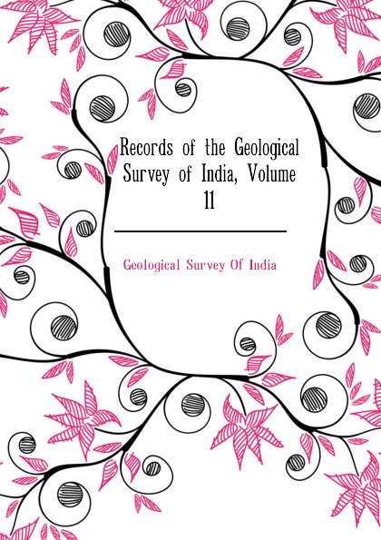 Geological Survey Of India Records of the Geological Survey of India, Volume 11 alexander cunningham archeological survey of india volume i