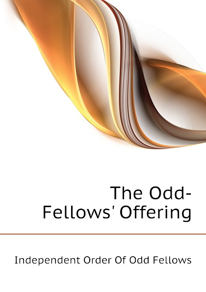 Independent Order Of Odd Fellows The Odd-Fellows. Offering independent order of odd fellows the odd fellows offering