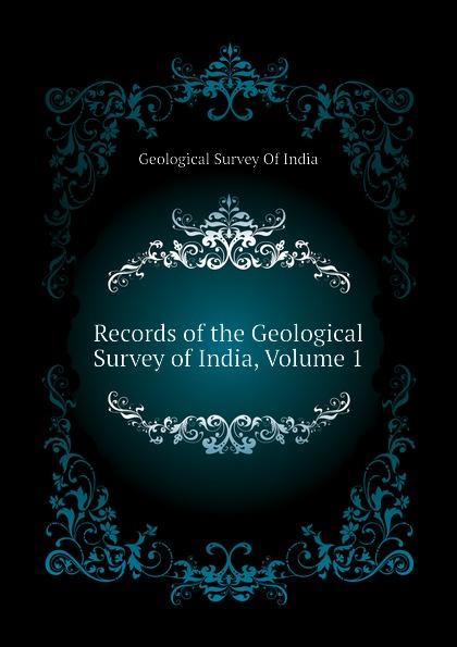 Geological Survey Of India Records of the Geological Survey of India, Volume 1 alexander cunningham archeological survey of india volume i
