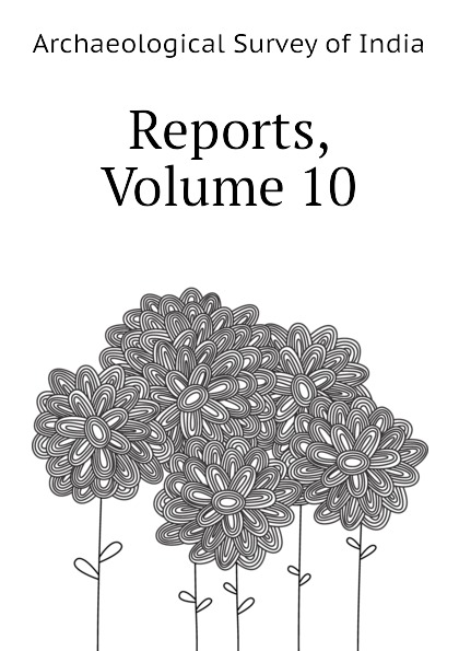 Archaeological Survey of India Reports, Volume 10
