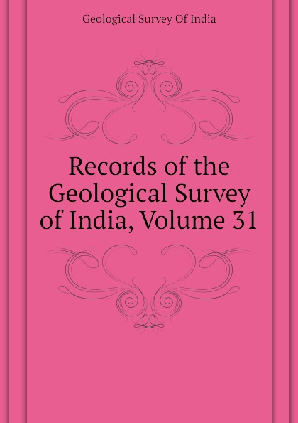 Geological Survey Of India Records of the Geological Survey of India, Volume 31 alexander cunningham archeological survey of india volume i