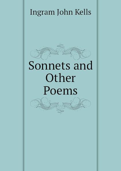 Ingram John Kells Sonnets and Other Poems