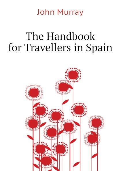 Фото - John Murray The Handbook for Travellers in Spain richard ford a handbook for travellers in spain