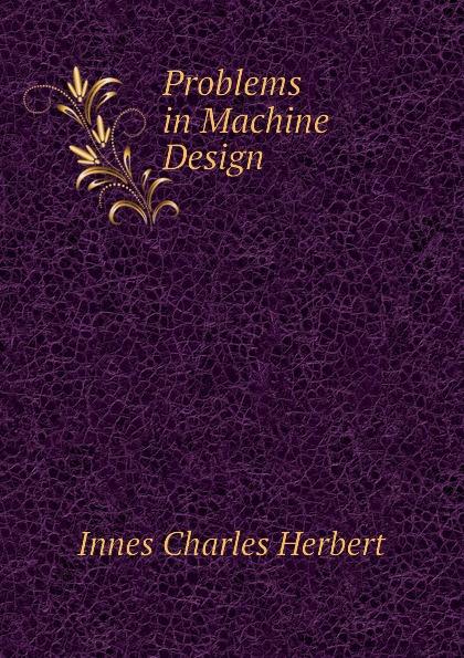 Innes Charles Herbert Problems in Machine Design
