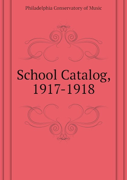 Philadelphia Conservatory of Music School Catalog, 1917-1918