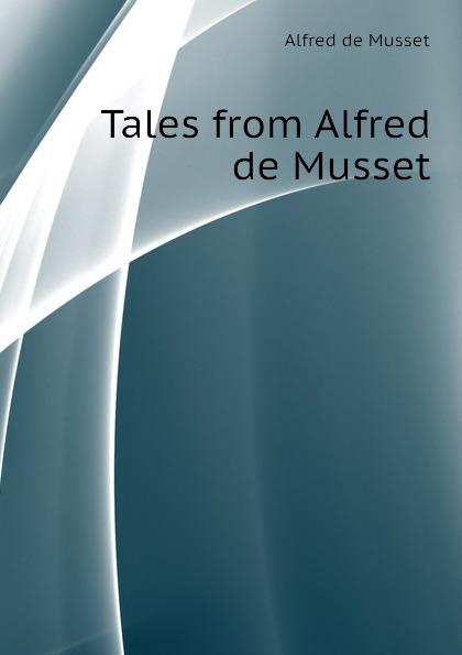 Alfred de Musset Tales from Alfred de Musset цена и фото