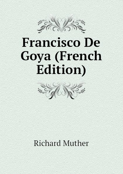Muther Richard Francisco De Goya (French Edition) francisco goya