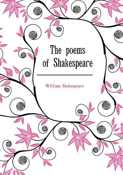 Уильям Шекспир The poems of Shakespeare shakespeare poems