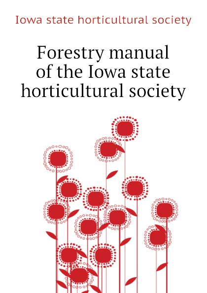 Iowa state horticultural society Forestry manual of the Iowa state horticultural society