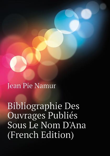 Фото - Jean Pie Namur Bibliographie Des Ouvrages Publies Sous Le Nom D.Ana (French Edition) jean paul gaultier le male