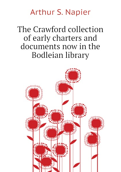 The Crawford collection of early charters and documents now in the Bodleian library
