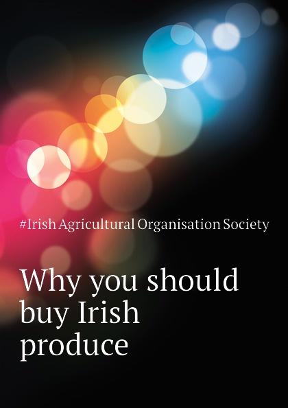 #Irish Agricultural Organisation Society Why you should buy Irish produce