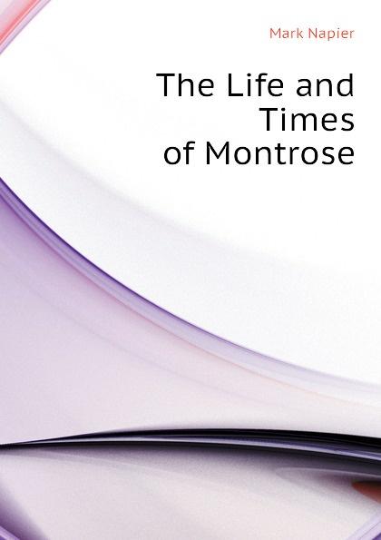 лучшая цена Mark Napier The Life and Times of Montrose