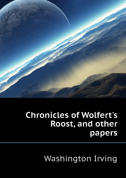 Washington Irving Chronicles of Wolfert.s Roost, and other papers washington irving wolfert s roost and miscellanies