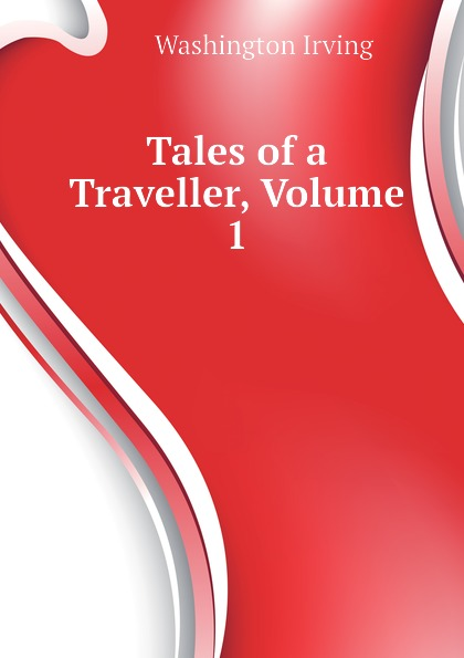 Washington Irving Tales of a Traveller, Volume 1