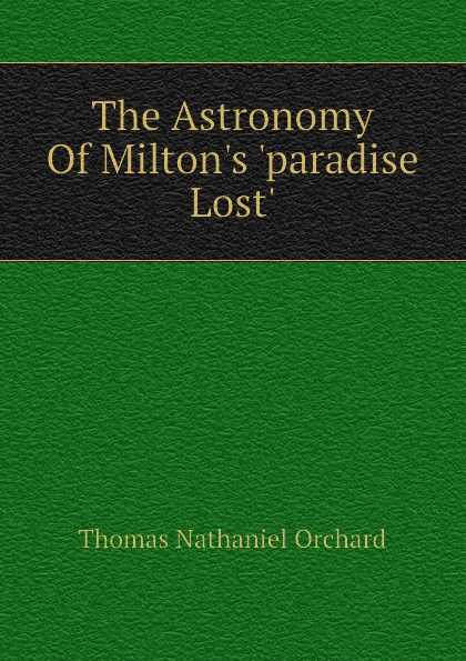 Thomas Nathaniel Orchard The Astronomy Of Milton.s .paradise Lost.