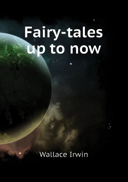 Wallace Irwin Fairy-tales up to now