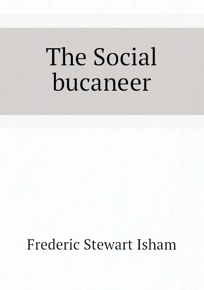 Isham Frederic Stewart The Social bucaneer isham frederic stewart the lady of the mount