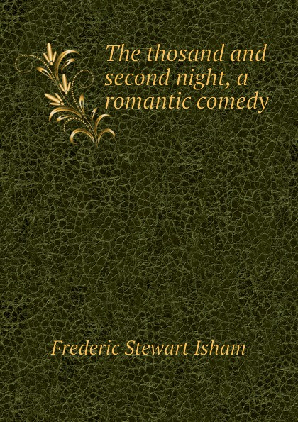 Isham Frederic Stewart The thosand and second night, a romantic comedy isham frederic stewart the lady of the mount