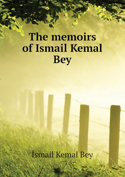 İsmail Kemal Bey The memoirs of Ismail Kemal Bey dawoud bey