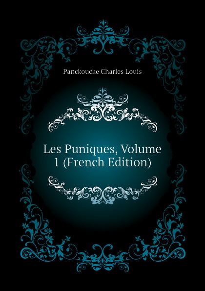 Panckoucke Charles Louis Les Puniques, Volume 1 (French Edition)