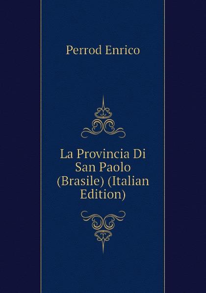 Perrod Enrico La Provincia Di San Paolo (Brasile) (Italian Edition) enrico vignati ritratto di famiglia