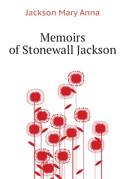 Jackson Mary Anna Memoirs of Stonewall Jackson john jackson mary reed