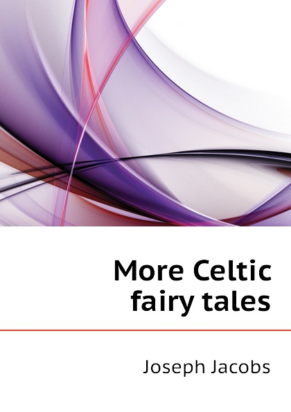 Joseph Jacobs More Celtic fairy tales